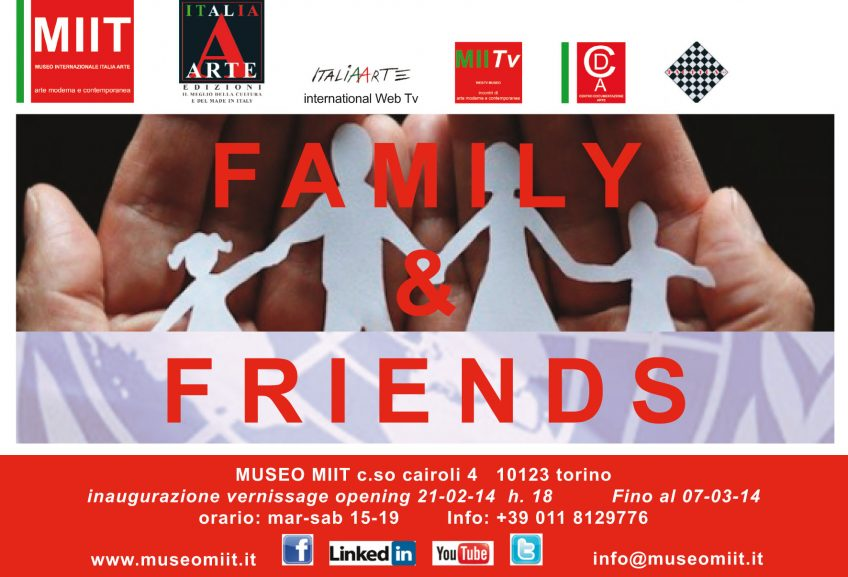 'FAMILY & FRIEND' – DAL 21 FEBBRAIO AL 7 MARZO 2014